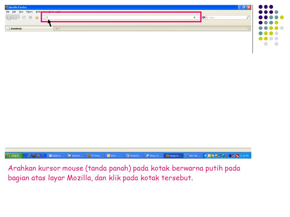 Arahkan kursor mouse (tanda panah) pada kotak berwarna putih pada bagian atas layar Mozilla, dan klik pada kotak tersebut.