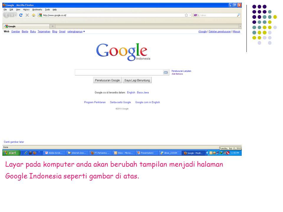 Layar pada komputer anda akan berubah tampilan menjadi halaman Google Indonesia seperti gambar di atas.