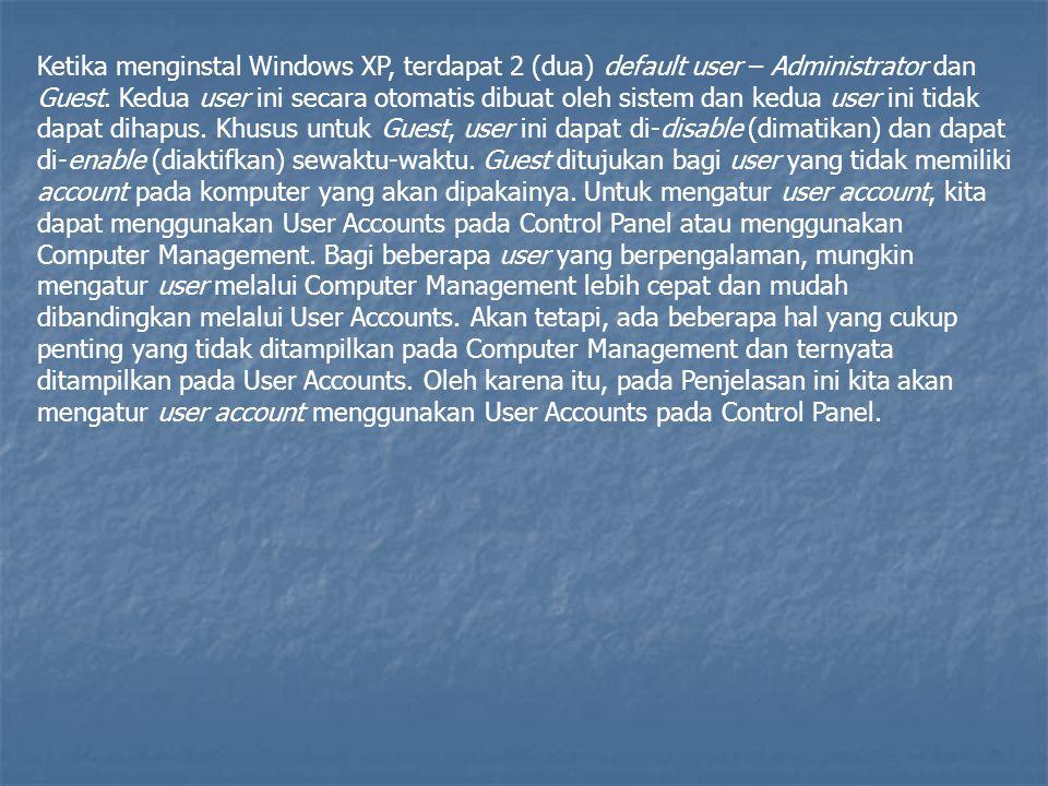 Ketika menginstal Windows XP, terdapat 2 (dua) default user – Administrator dan Guest. Kedua user ini secara otomatis dibuat oleh sistem dan kedua use