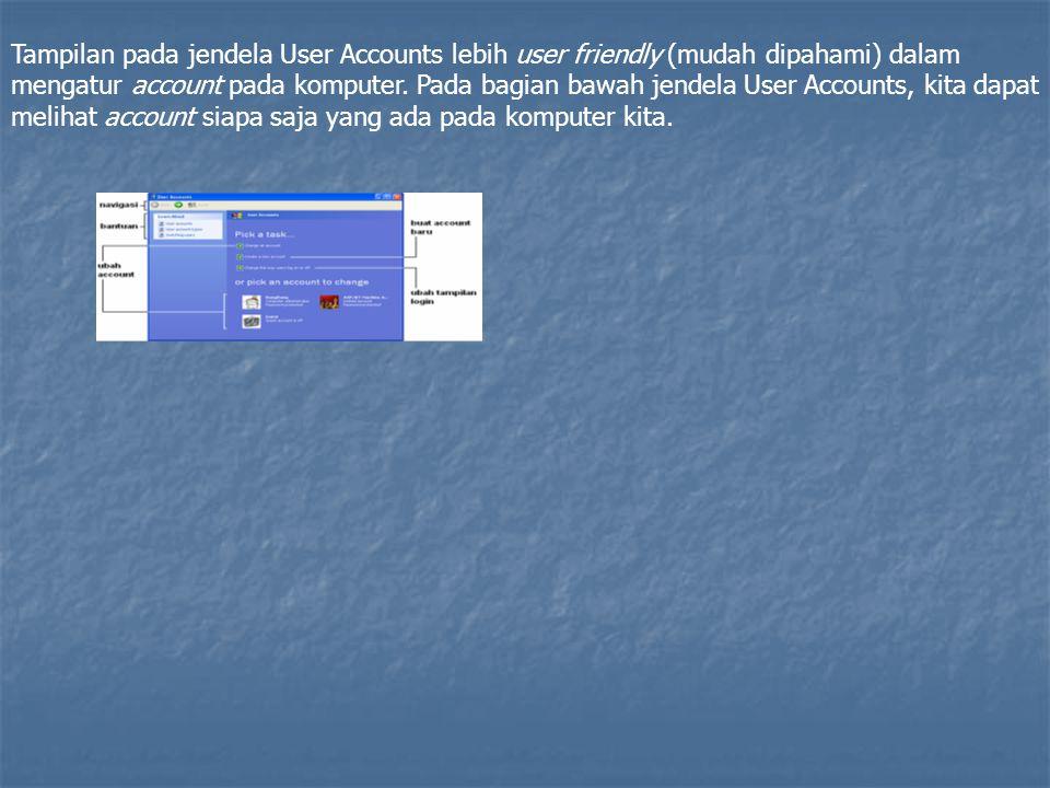 Tampilan pada jendela User Accounts lebih user friendly (mudah dipahami) dalam mengatur account pada komputer. Pada bagian bawah jendela User Accounts