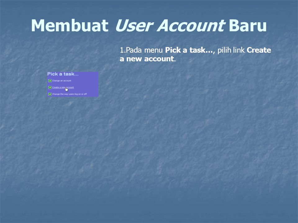 Membuat User Account Baru 1.Pada menu Pick a task…, pilih link Create a new account.