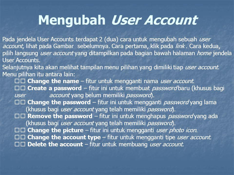 Mengubah User Account Pada jendela User Accounts terdapat 2 (dua) cara untuk mengubah sebuah user account, lihat pada Gambar sebelumnya. Cara pertama,