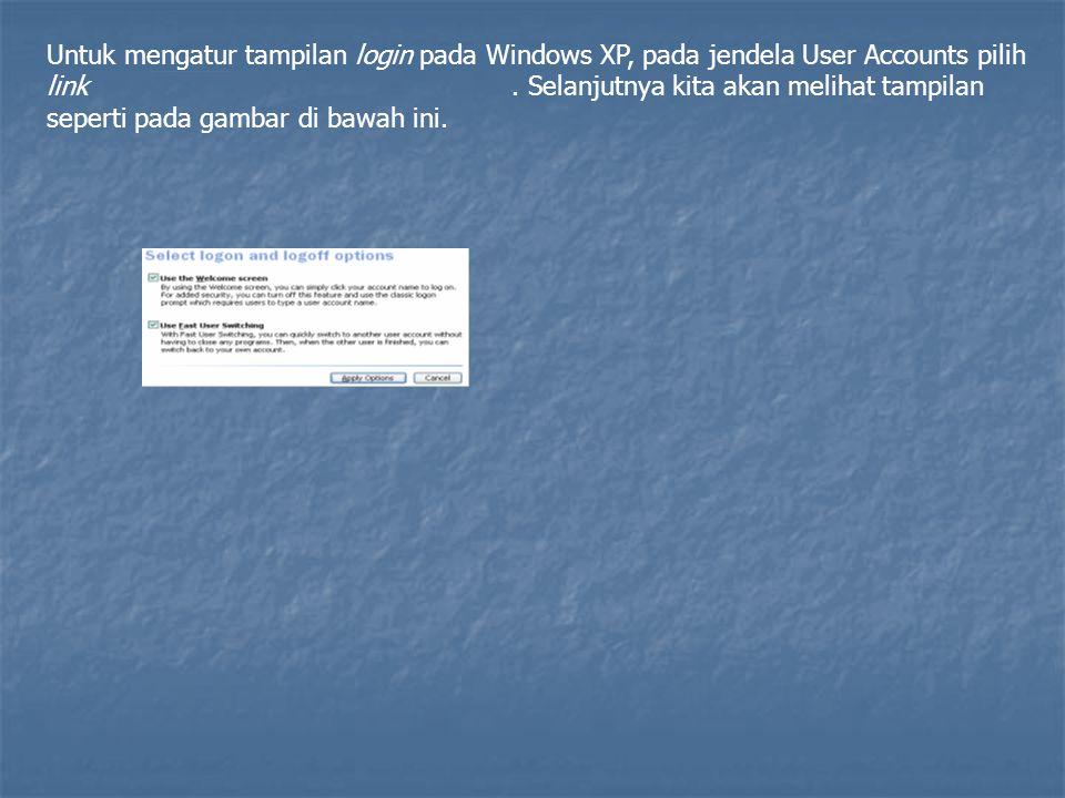 Untuk mengatur tampilan login pada Windows XP, pada jendela User Accounts pilih link. Selanjutnya kita akan melihat tampilan seperti pada gambar di ba