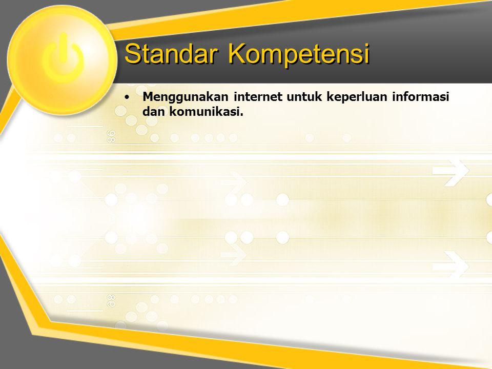 Standar Kompetensi •Menggunakan internet untuk keperluan informasi dan komunikasi.