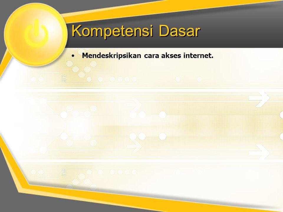 Kompetensi Dasar •Mendeskripsikan cara akses internet.