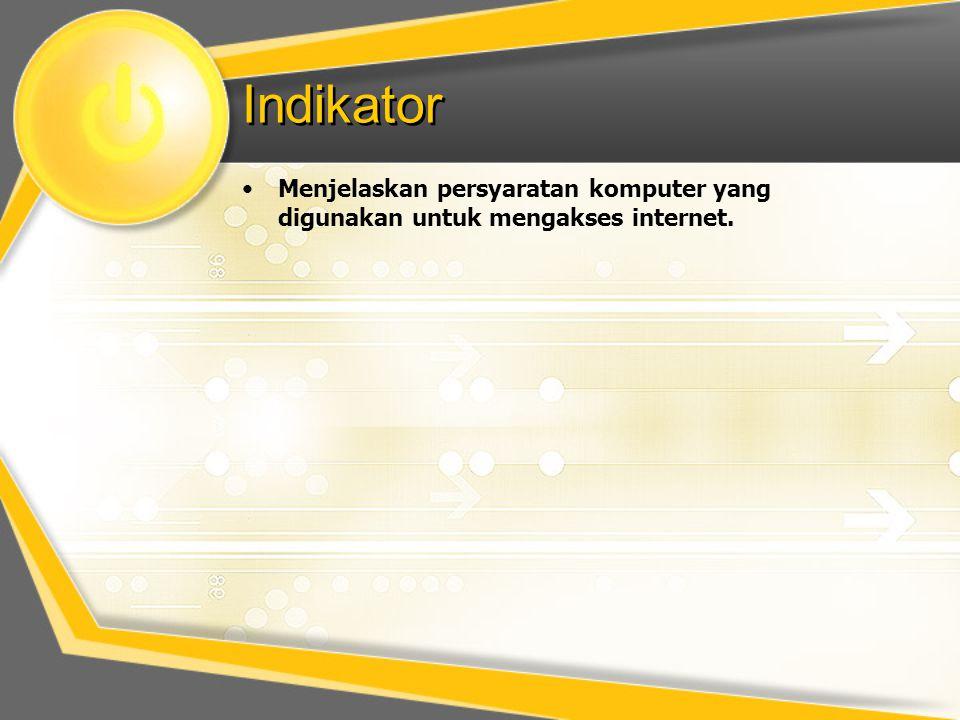Indikator •Menjelaskan persyaratan komputer yang digunakan untuk mengakses internet.