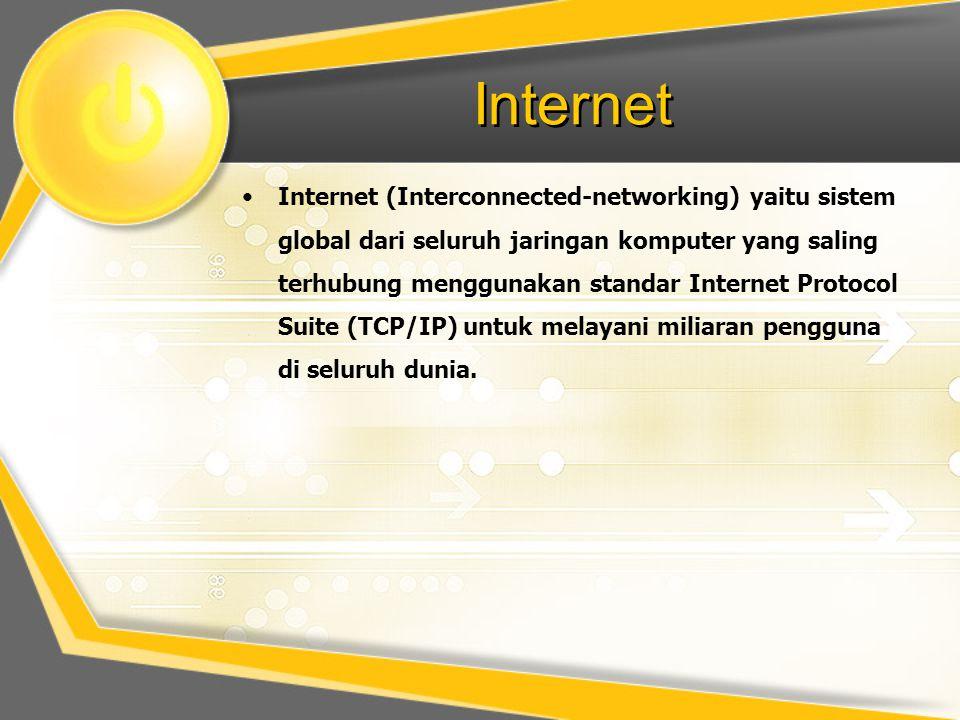 Internet •Internet (Interconnected-networking) yaitu sistem global dari seluruh jaringan komputer yang saling terhubung menggunakan standar Internet Protocol Suite (TCP/IP) untuk melayani miliaran pengguna di seluruh dunia.