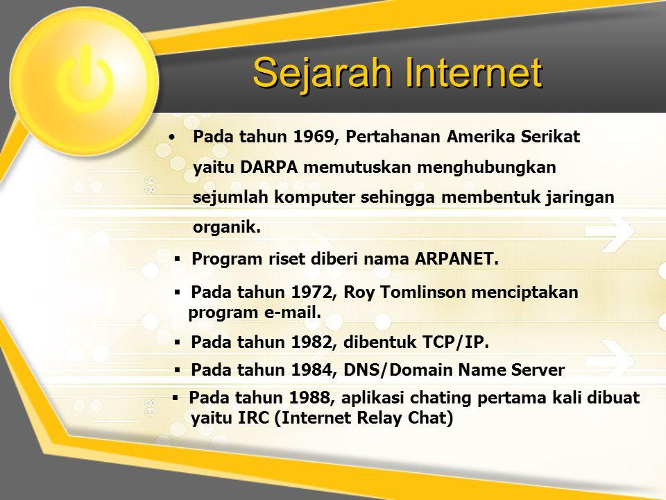 Sejarah Internet •Pada tahun 1969, Pertahanan Amerika Serikat yaitu DARPA memutuskan menghubungkan sejumlah komputer sehingga membentuk jaringan organik.
