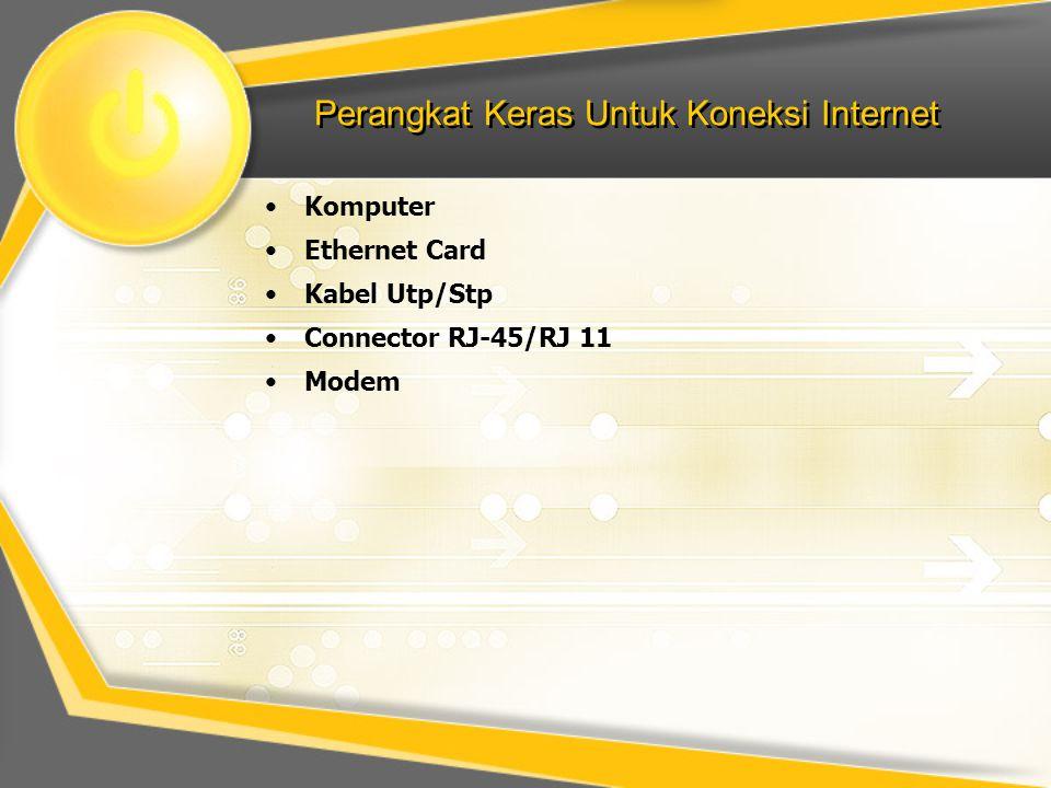 Perangkat Keras Untuk Koneksi Internet •K•Komputer •E•Ethernet Card •K•Kabel Utp/Stp •C•Connector RJ-45/RJ 11 •M•Modem