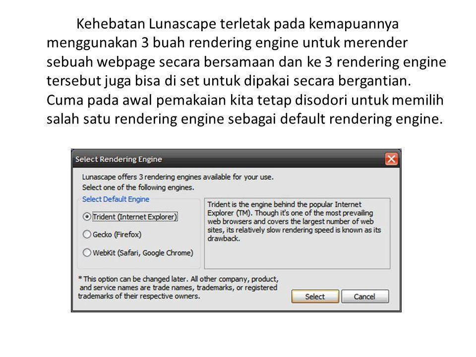 Kehebatan Lunascape terletak pada kemapuannya menggunakan 3 buah rendering engine untuk merender sebuah webpage secara bersamaan dan ke 3 rendering en
