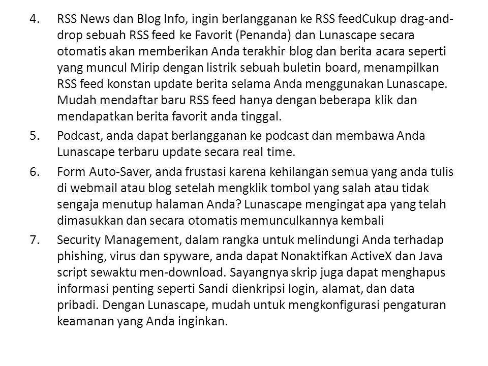 4.RSS News dan Blog Info, ingin berlangganan ke RSS feedCukup drag-and- drop sebuah RSS feed ke Favorit (Penanda) dan Lunascape secara otomatis akan m