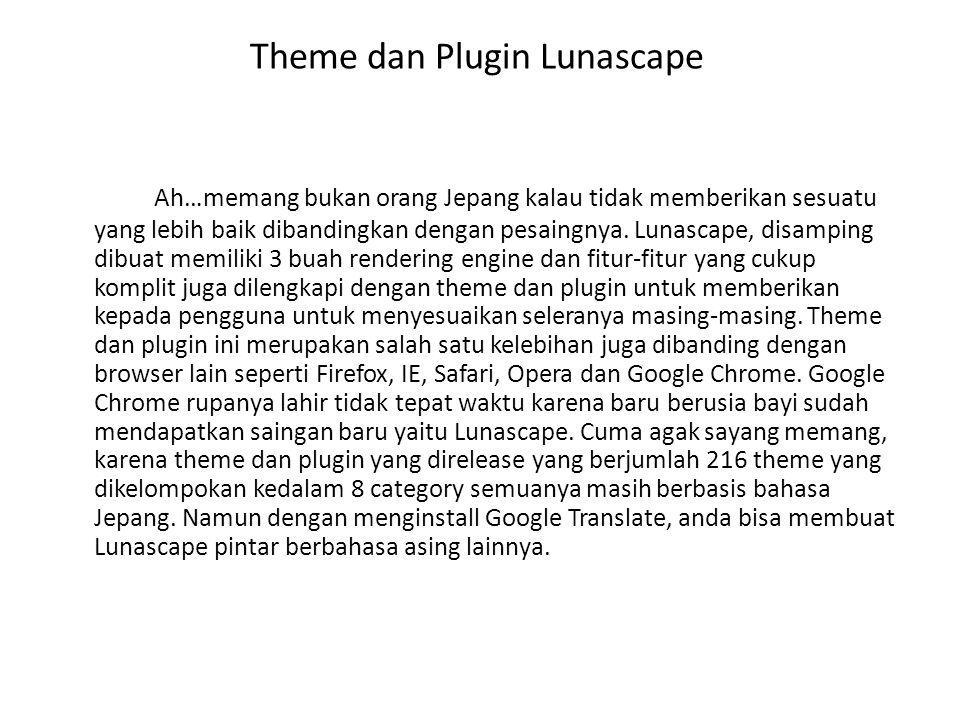 Theme dan Plugin Lunascape Ah…memang bukan orang Jepang kalau tidak memberikan sesuatu yang lebih baik dibandingkan dengan pesaingnya. Lunascape, disa