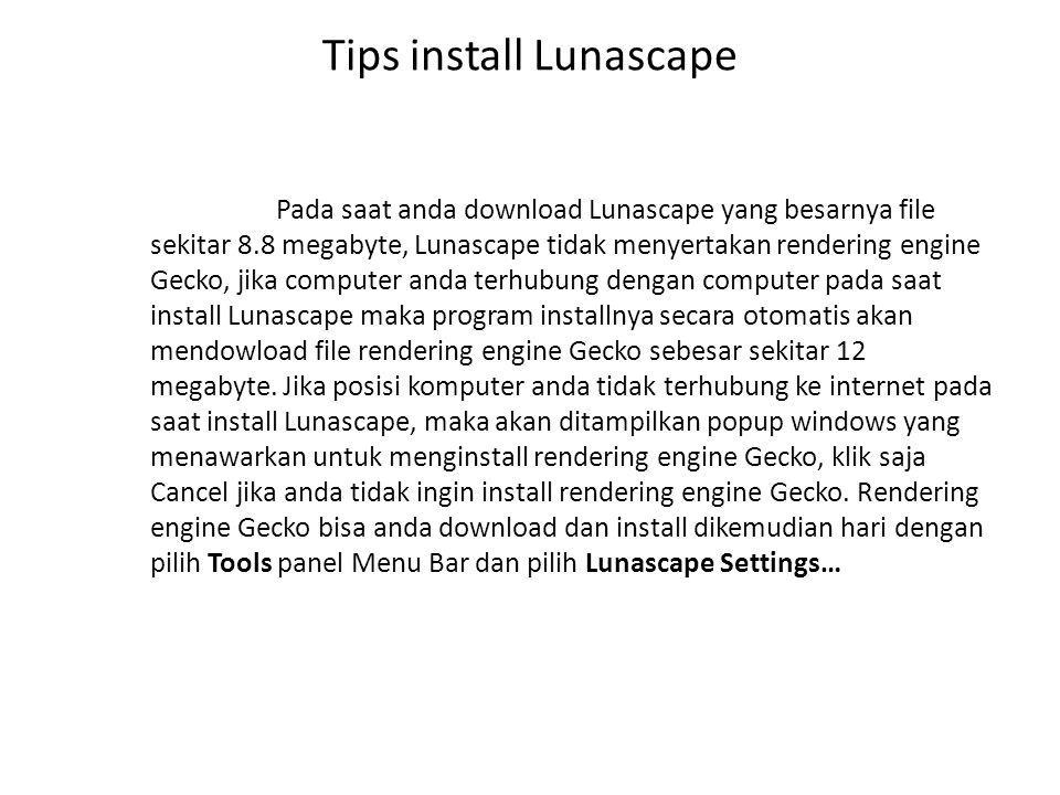 Tips install Lunascape Pada saat anda download Lunascape yang besarnya file sekitar 8.8 megabyte, Lunascape tidak menyertakan rendering engine Gecko,