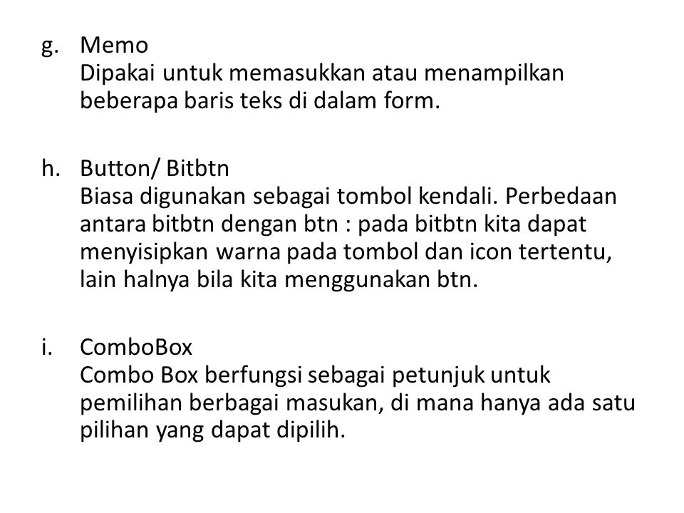 g.Memo Dipakai untuk memasukkan atau menampilkan beberapa baris teks di dalam form.