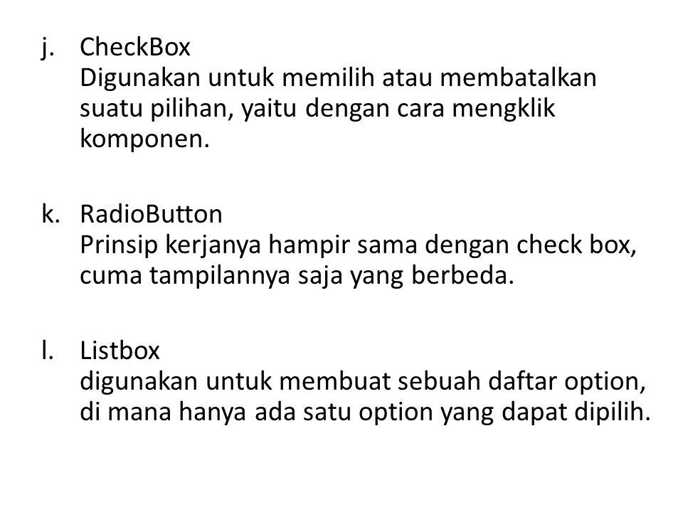 j.CheckBox Digunakan untuk memilih atau membatalkan suatu pilihan, yaitu dengan cara mengklik komponen.