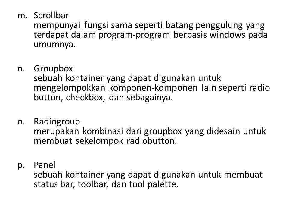 m.Scrollbar mempunyai fungsi sama seperti batang penggulung yang terdapat dalam program-program berbasis windows pada umumnya.
