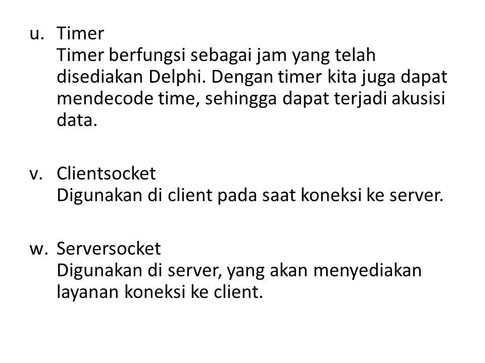 u.Timer Timer berfungsi sebagai jam yang telah disediakan Delphi.