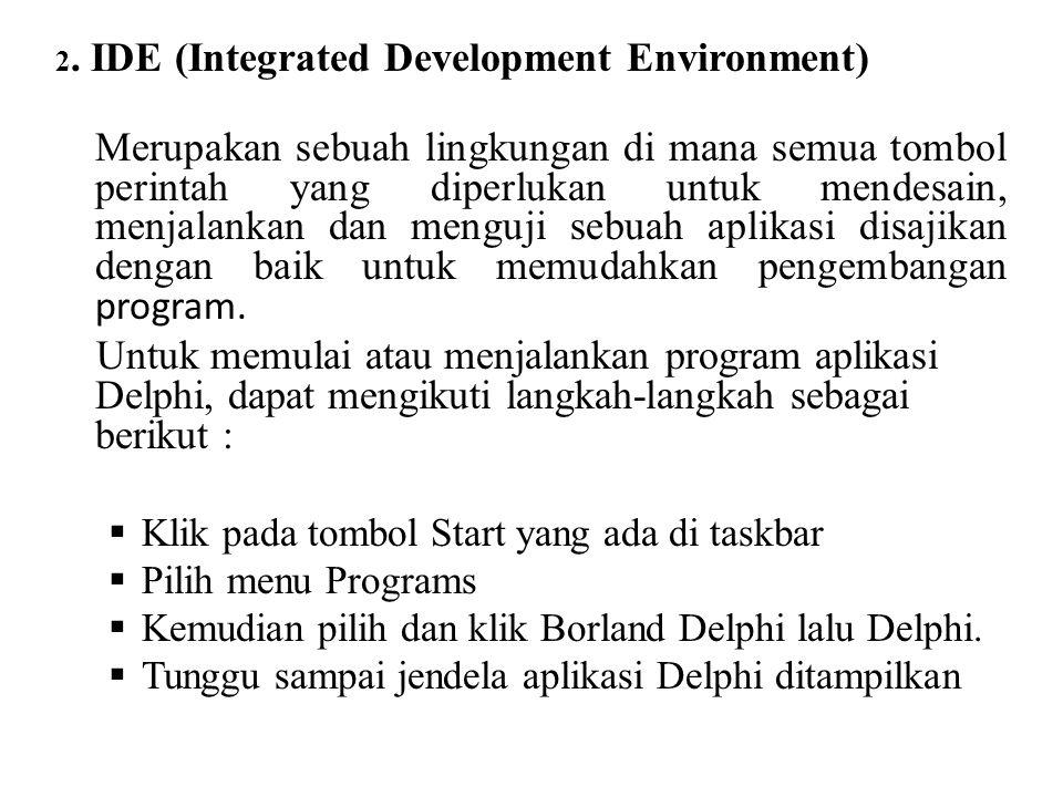 2. IDE (Integrated Development Environment) Merupakan sebuah lingkungan di mana semua tombol perintah yang diperlukan untuk mendesain, menjalankan dan