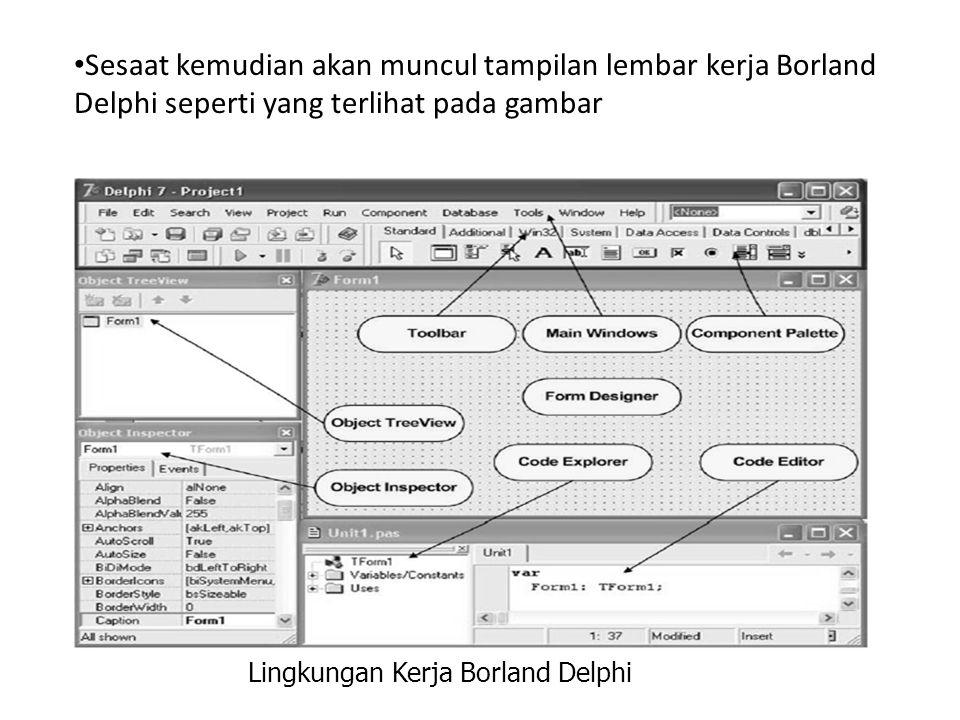 • Sesaat kemudian akan muncul tampilan lembar kerja Borland Delphi seperti yang terlihat pada gambar Lingkungan Kerja Borland Delphi