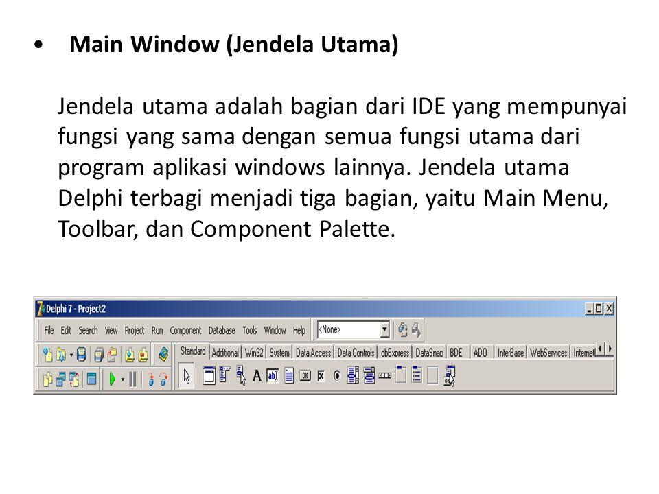 • Main Window (Jendela Utama) Jendela utama adalah bagian dari IDE yang mempunyai fungsi yang sama dengan semua fungsi utama dari program aplikasi windows lainnya.