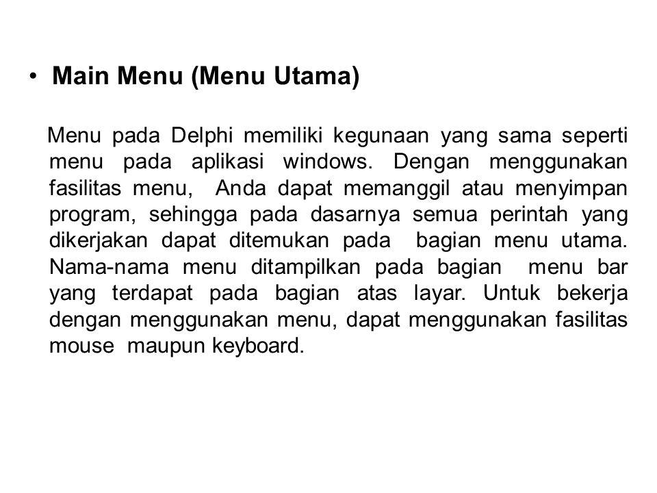 • Main Menu (Menu Utama) Menu pada Delphi memiliki kegunaan yang sama seperti menu pada aplikasi windows.
