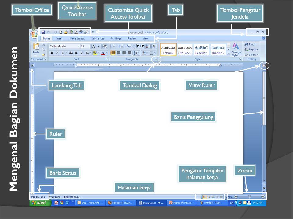 Tombol Office Quick Access Toolbar Customize Quick Access Toolbar TabTombol Pengatur Jendela Ruler Lambang TabTombol Dialog View Ruler Baris Penggulung ZoomPengatur Tampilan halaman kerja Baris Status Halaman kerja Mengenal Bagian Dokumen