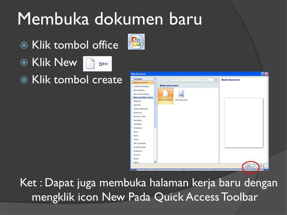 Membuka dokumen baru  Klik tombol office  Klik New  Klik tombol create Ket : Dapat juga membuka halaman kerja baru dengan mengklik icon New Pada Quick Access Toolbar