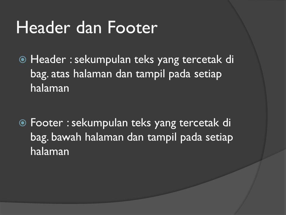 Header dan Footer  Header : sekumpulan teks yang tercetak di bag.