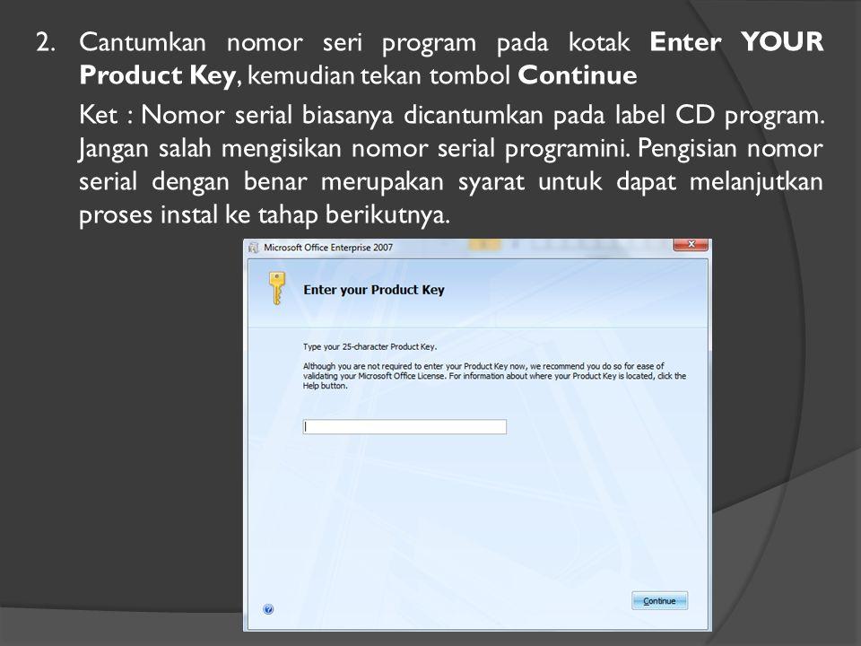 2.Cantumkan nomor seri program pada kotak Enter YOUR Product Key, kemudian tekan tombol Continue Ket : Nomor serial biasanya dicantumkan pada label CD program.