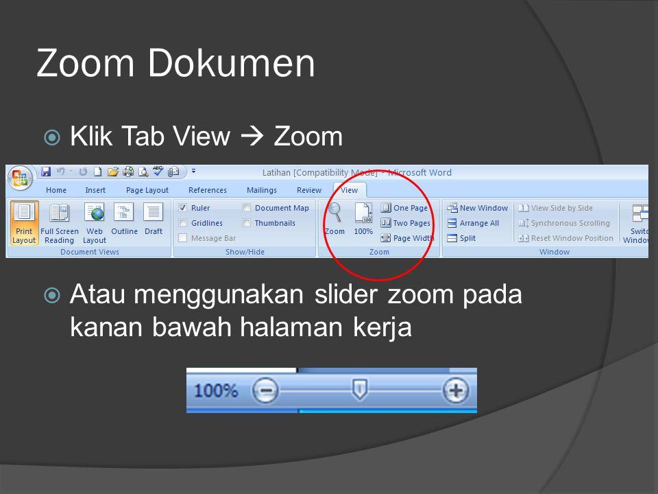 Zoom Dokumen  Klik Tab View  Zoom  Atau menggunakan slider zoom pada kanan bawah halaman kerja