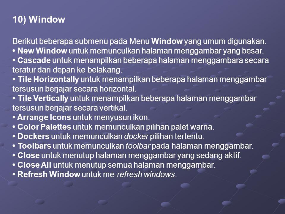 10) Window Berikut beberapa submenu pada Menu Window yang umum digunakan.