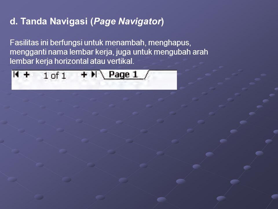 d. Tanda Navigasi (Page Navigator) Fasilitas ini berfungsi untuk menambah, menghapus, mengganti nama lembar kerja, juga untuk mengubah arah lembar ker