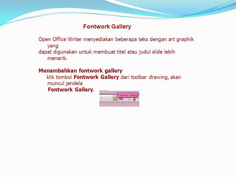 Fontwork Gallery Open Office Writer menyediakan beberapa teks dengan art graphik yang dapat digunakan untuk membuat titel atau judul slide lebih menar