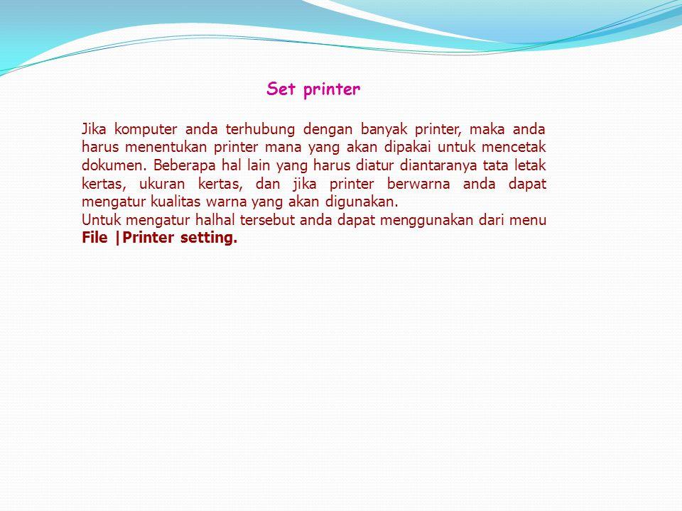 Set printer Jika komputer anda terhubung dengan banyak printer, maka anda harus menentukan printer mana yang akan dipakai untuk mencetak dokumen. Bebe