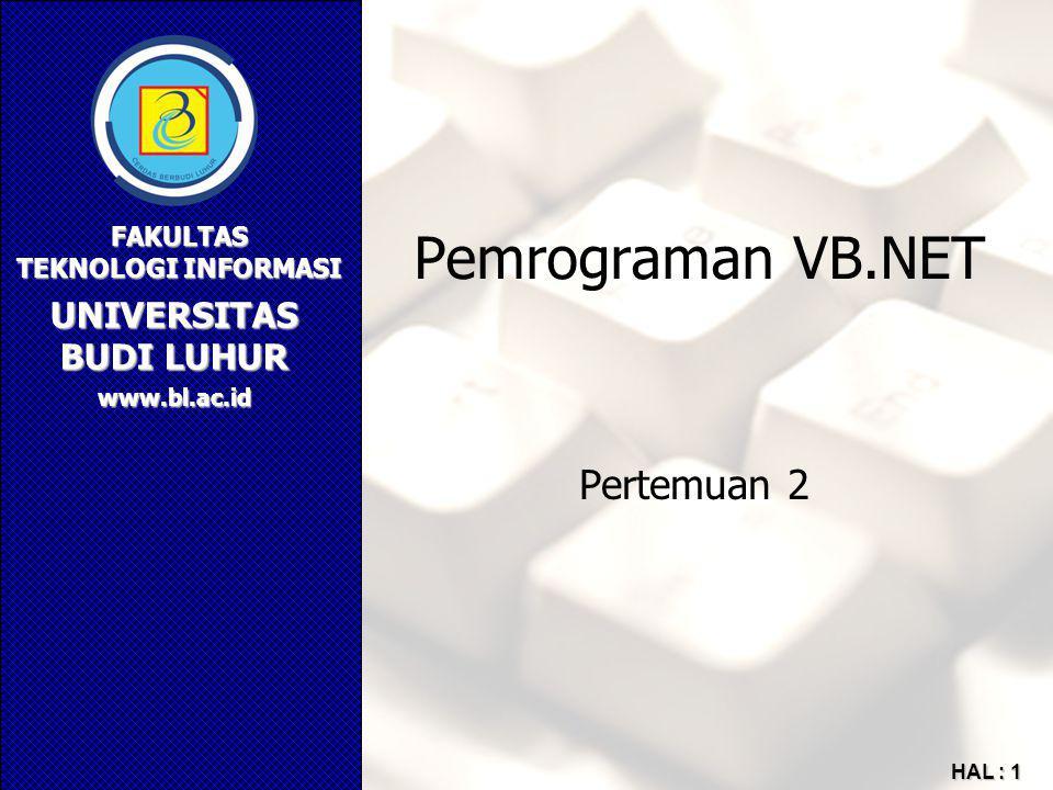 UNIVERSITAS BUDI LUHUR FAKULTAS TEKNOLOGI INFORMASI www.bl.ac.id HAL : 1 Pemrograman VB.NET Pertemuan 2