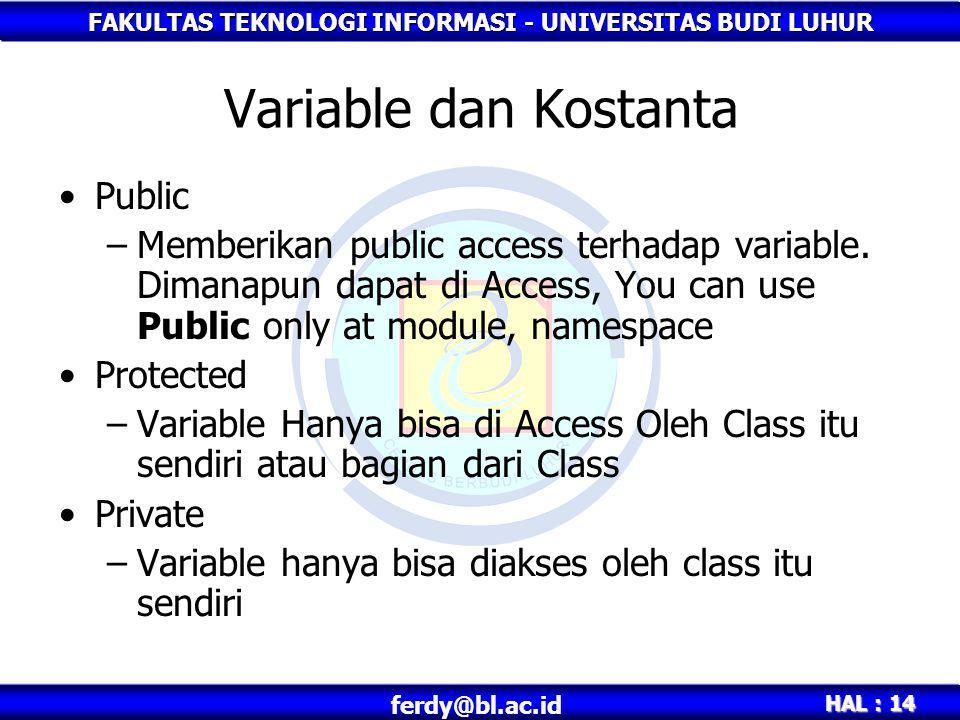 FAKULTAS TEKNOLOGI INFORMASI - UNIVERSITAS BUDI LUHUR HAL : 14 ferdy@bl.ac.id Variable dan Kostanta •Public –Memberikan public access terhadap variabl