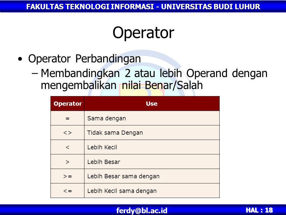 FAKULTAS TEKNOLOGI INFORMASI - UNIVERSITAS BUDI LUHUR HAL : 18 ferdy@bl.ac.id Operator •Operator Perbandingan –Membandingkan 2 atau lebih Operand deng