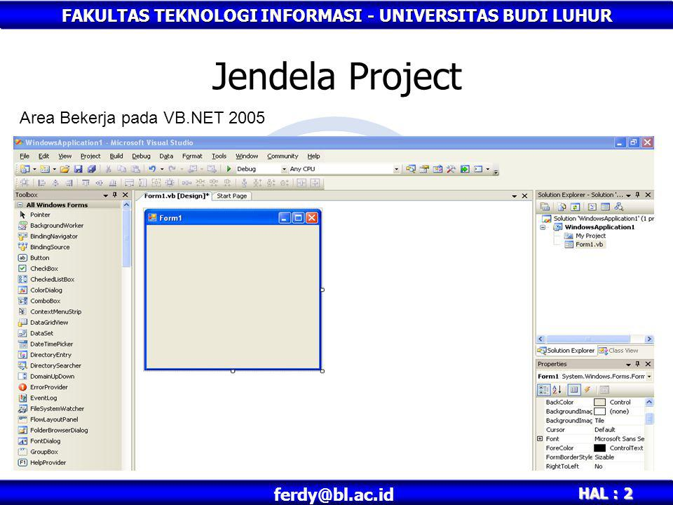 FAKULTAS TEKNOLOGI INFORMASI - UNIVERSITAS BUDI LUHUR HAL : 3 ferdy@bl.ac.id ToolBox Kumpulan Object Untuk Mendesign Yang dapat di letakkan didalam sebuah Form Terletak Di Sebelah Kiri Jendela Project