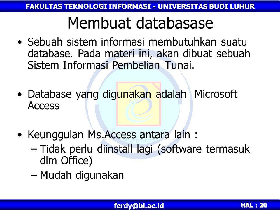 FAKULTAS TEKNOLOGI INFORMASI - UNIVERSITAS BUDI LUHUR HAL : 20 ferdy@bl.ac.id Membuat databasase •Sebuah sistem informasi membutuhkan suatu database.