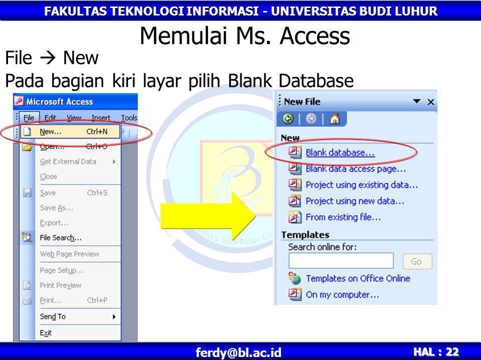 FAKULTAS TEKNOLOGI INFORMASI - UNIVERSITAS BUDI LUHUR HAL : 23 ferdy@bl.ac.id Akan muncul Dialog box untuk simpan file Memulai Ms.