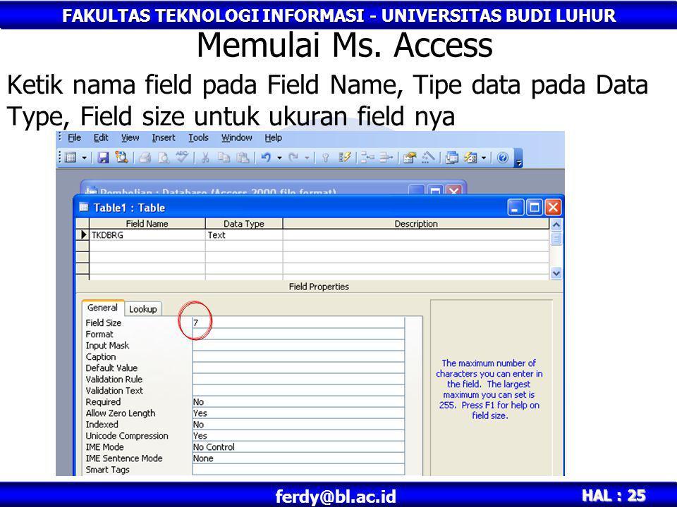 FAKULTAS TEKNOLOGI INFORMASI - UNIVERSITAS BUDI LUHUR HAL : 25 ferdy@bl.ac.id Ketik nama field pada Field Name, Tipe data pada Data Type, Field size u
