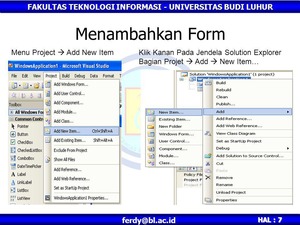 FAKULTAS TEKNOLOGI INFORMASI - UNIVERSITAS BUDI LUHUR HAL : 7 ferdy@bl.ac.id Menambahkan Form Menu Project  Add New ItemKlik Kanan Pada Jendela Solut