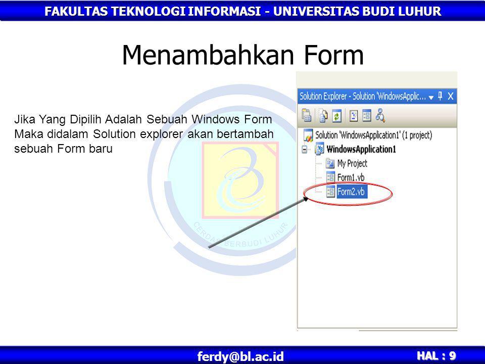 FAKULTAS TEKNOLOGI INFORMASI - UNIVERSITAS BUDI LUHUR HAL : 9 ferdy@bl.ac.id Menambahkan Form Jika Yang Dipilih Adalah Sebuah Windows Form Maka didala