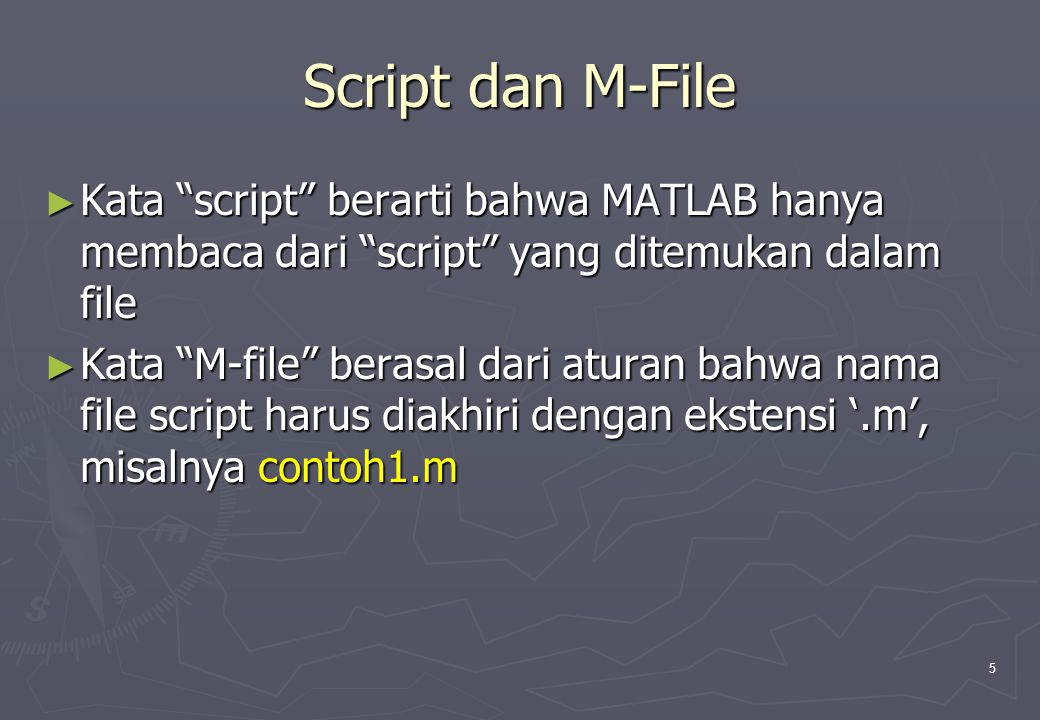 16 Efek Perintah Echo pada M-File echo on % contoh1.m script file untuk masalah konsentrasi asam Kons_awal=90; Kons_min=50; lost=input( Masukkan konsentrasi asam yang hilang setiap pencelupan = )/100 n=floor(log(Kons_awal/Kons_min)/log(1+lost)) echo off >> contoh1b % contoh1.m script file untuk masalah konsentrasi asam Kons_awal=90; Kons_min=50; lost=input( Masukkan konsentrasi asam yang hilang setiap pencelupan = )/100 Masukkan konsentrasi asam yang hilang setiap pencelupan = 25 lost = 0.2500 n=floor(log(Kons_awal/Kons_min)/log(1+lost)) n = 2 echo off
