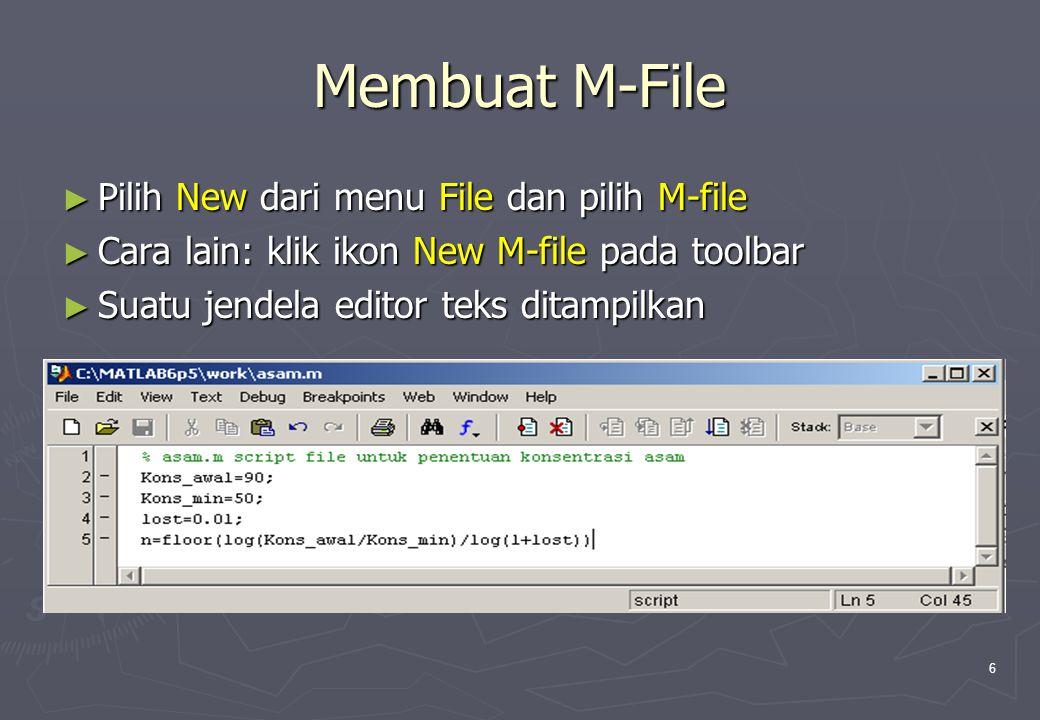 6 Membuat M-File ► Pilih New dari menu File dan pilih M-file ► Cara lain: klik ikon New M-file pada toolbar ► Suatu jendela editor teks ditampilkan