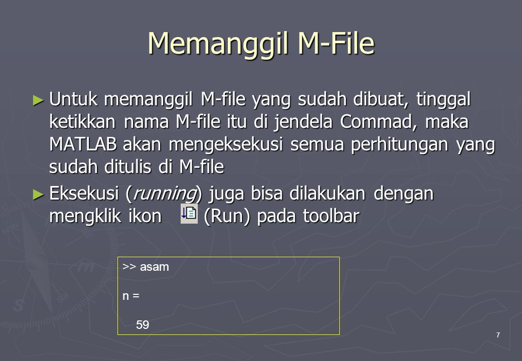 7 Memanggil M-File ► Untuk memanggil M-file yang sudah dibuat, tinggal ketikkan nama M-file itu di jendela Commad, maka MATLAB akan mengeksekusi semua