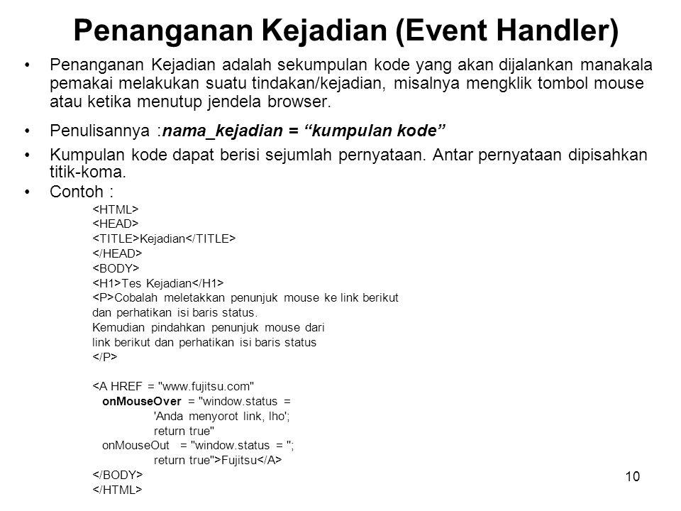 10 Penanganan Kejadian (Event Handler) •Penanganan Kejadian adalah sekumpulan kode yang akan dijalankan manakala pemakai melakukan suatu tindakan/keja