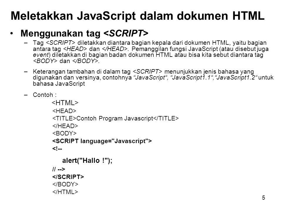 5 Meletakkan JavaScript dalam dokumen HTML •Menggunakan tag –Tag diletakkan diantara bagian kepala dari dokumen HTML, yaitu bagian antara tag dan. Pem