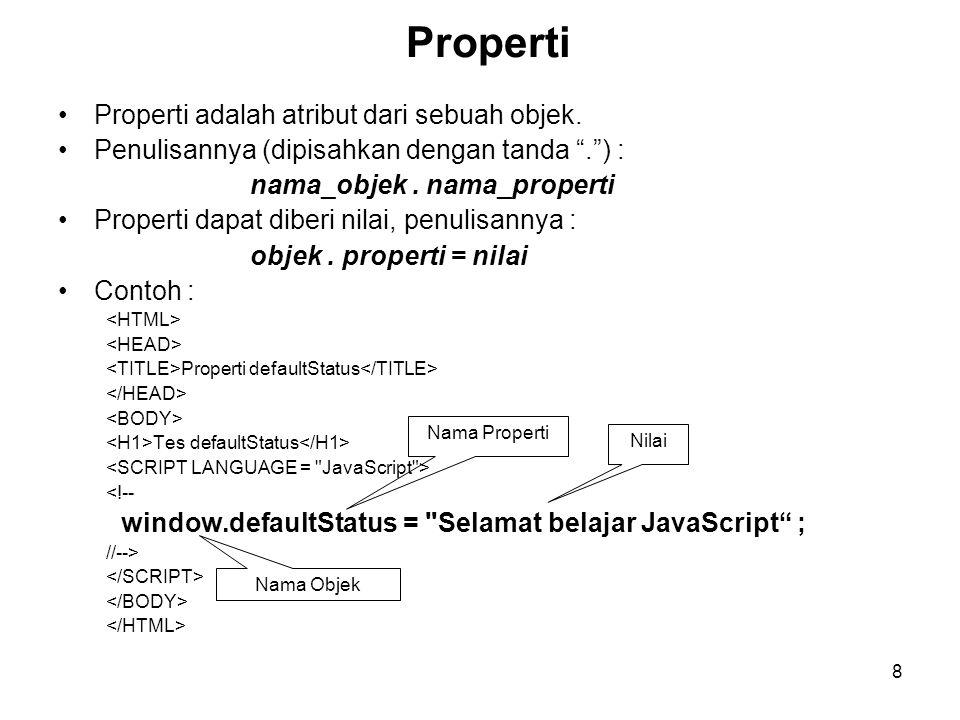 "8 Properti •Properti adalah atribut dari sebuah objek. •Penulisannya (dipisahkan dengan tanda ""."") : nama_objek. nama_properti •Properti dapat diberi"