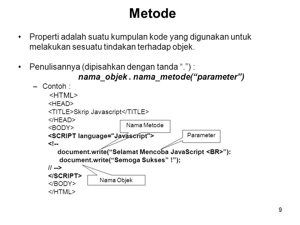 9 Metode •Properti adalah suatu kumpulan kode yang digunakan untuk melakukan sesuatu tindakan terhadap objek.